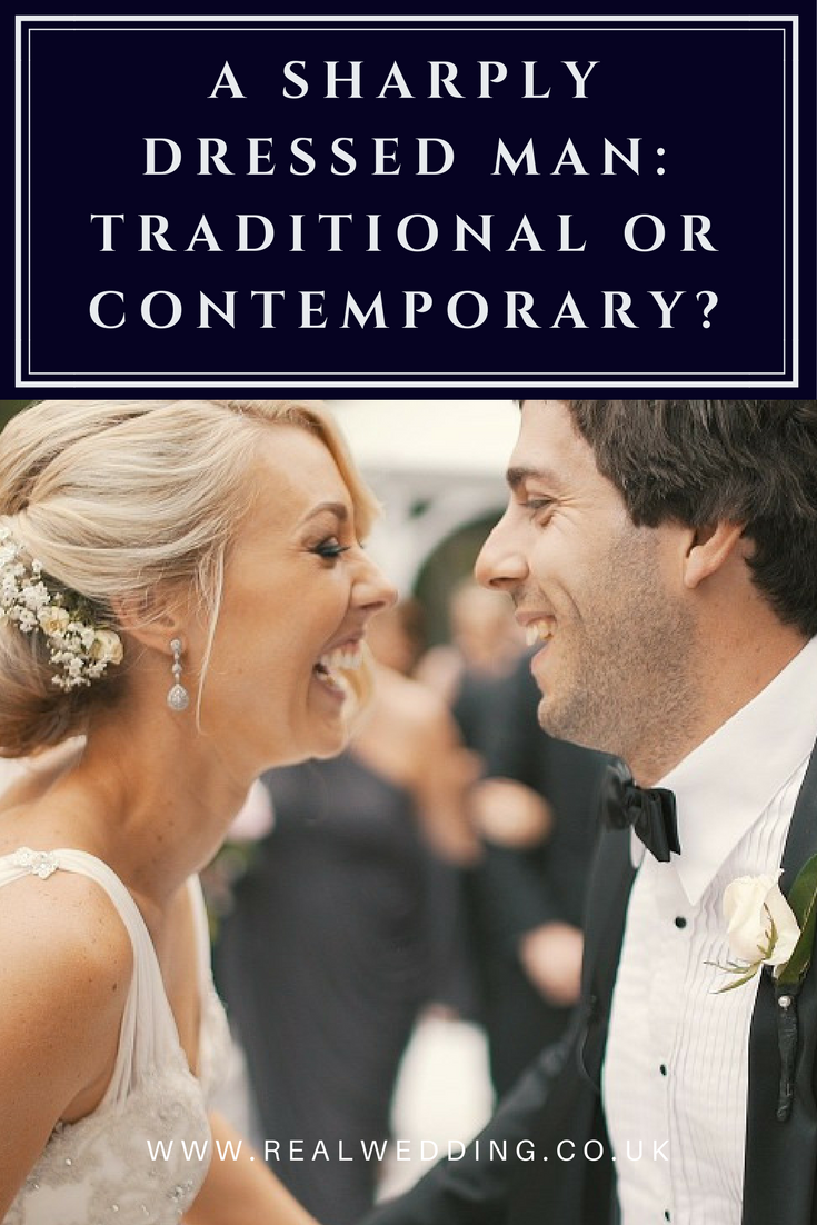 A SHARPLY DRESSED MAN TRADITIONAL OR CONTEMPORARY | RealWedding.co.uk
