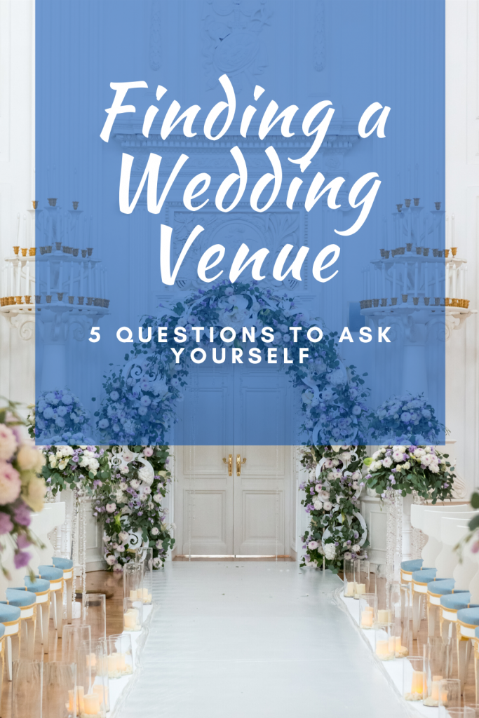 Finding a Wedding Venue - 5 questions to ask yourself