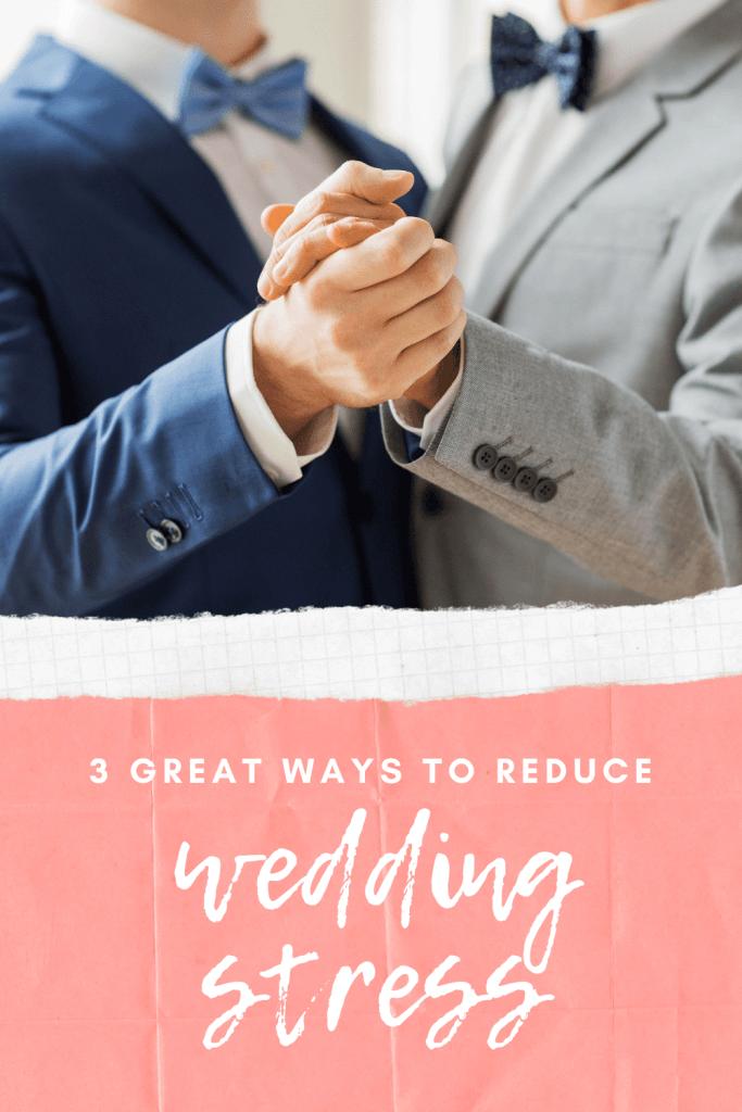 3 Great Ways To Reduce Wedding Stress